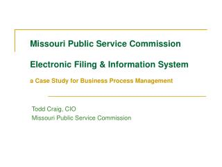Missouri Public Service Commission Electronic Filing & Information System a Case Study for Business Process Management