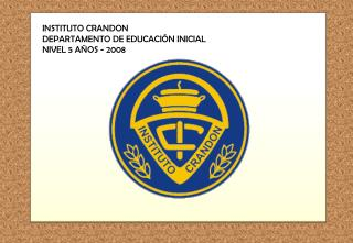 INSTITUTO CRANDON DEPARTAMENTO DE EDUCACI N INICIAL NIVEL 5 A OS - 2008