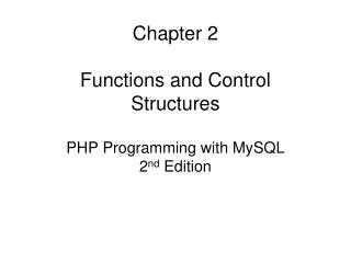 Chapter 2 Functions and Control Structures PHP Programming with MySQL 2 nd  Edition