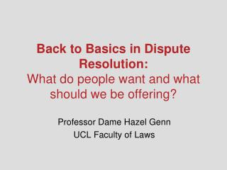 Back to Basics in Dispute Resolution: What do people want and what should we be offering?