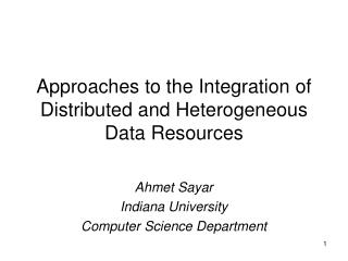 Approaches to the Integration of Distributed and Heterogeneous Data Resources
