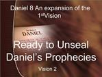 Ready to Unseal Daniel s Prophecies