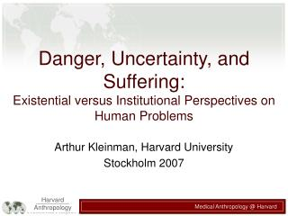 Danger, Uncertainty, and Suffering:  Existential versus Institutional Perspectives on Human Problems