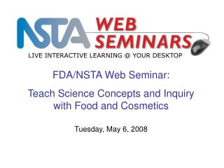 FDA/NSTA Web Seminar:  Teach Science Concepts and Inquiry with Food and Cosmetics
