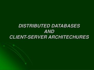 DISTRIBUTED DATABASES AND CLIENT-SERVER ARCHITECHURES