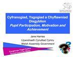 Cyfranogiad, Ysgogiad a Chyflawniad  Disgyblion  Pupil Participation, Motivation and Achievement