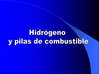 Hidrógeno  y pilas de combustible