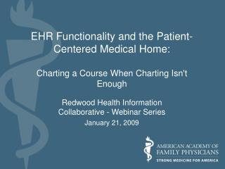 EHR Functionality and the Patient- Centered Medical Home:  Charting a Course When Charting Isn't Enough