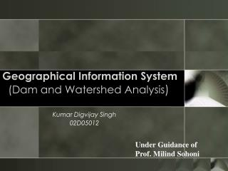 Geographical Information System           Dam and Watershed Analysis