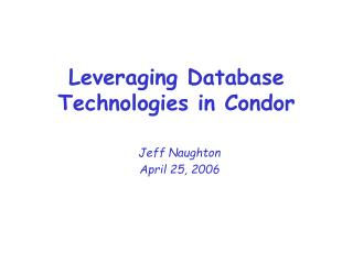 Leveraging Database Technologies in Condor