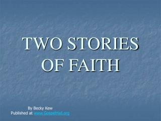 TWO STORIES OF FAITH