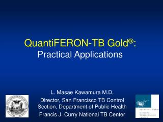 QuantiFERON-TB Gold ® : Practical Applications