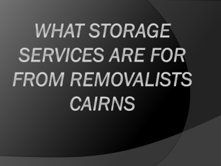What Storage Services are for from Removalists Cairns