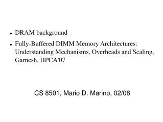 DRAM background Fully-Buffered DIMM Memory Architectures: Understanding Mechanisms, Overheads and Scaling, Garnesh, HPCA