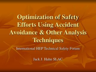 Optimization of Safety Efforts Using Accident Avoidance & Other Analysis Techniques