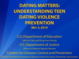 DATING MATTERS: UNDERSTANDING TEEN DATING VIOLENCE PREVENTION May 3, 2010