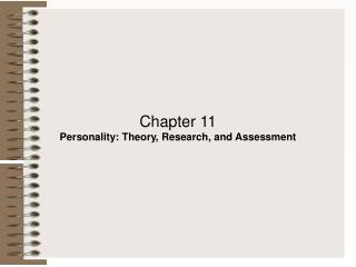Chapter 11 Personality: Theory, Research, and Assessment