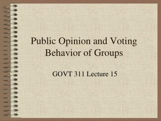 Public Opinion and Voting Behavior of Groups