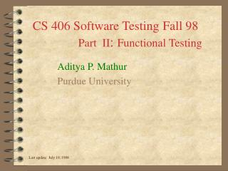 CS 406 Software Testing Fall 98 Part  II :  Functional Testing