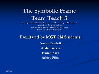 The Symbolic Frame  Team Teach 3 Developed for MGT 614  Organizational Leadership and Structure  University of New Hamps