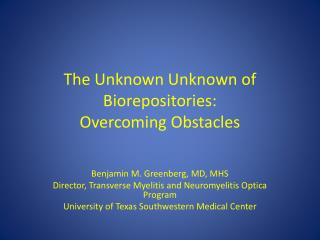 The Unknown  Unknown  of  Biorepositories : Overcoming Obstacles