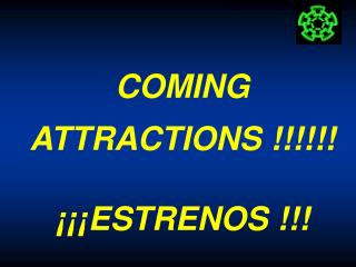 COMING ATTRACTIONS !!!!!! ¡¡¡ESTRENOS !!!