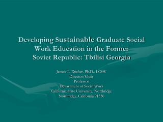 Developing S ustainable  Graduate Social Work Education in the Former Soviet Republic: Tbilisi Georgia