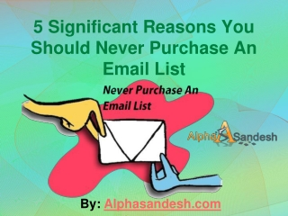 5 Significant Reasons You Should Never Purchase An Email Lis