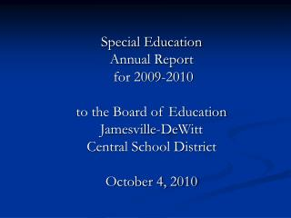 Special Education  Annual Report  for 2009-2010 to the Board of Education Jamesville-DeWitt  Central School District Oct