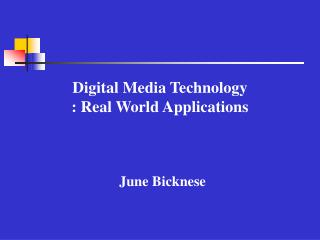 Digital Media Technology : Real World Applications