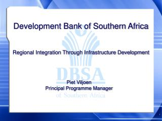 Development Bank of Southern Africa   Regional Integration Through Infrastructure Development