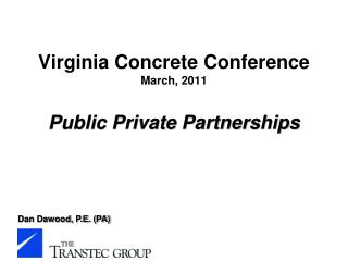 Virginia Concrete Conference March, 2011 Public Private Partnerships