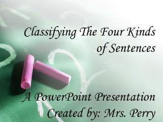 Classifying The Four Kinds of Sentences A PowerPoint Presentation  Created by: Mrs. Perry