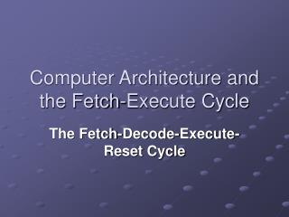 Computer Architecture and the Fetch-Execute Cycle