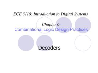 ECE 3110: Introduction to Digital Systems  Chapter 6  Combinational Logic Design Practices
