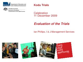 Kodu Trials   Celebration 11 December 2009   Evaluation of the Trials   Ian Phillips, I  J Management Services