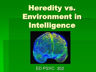 Heredity vs.  Environment in  Intelligence
