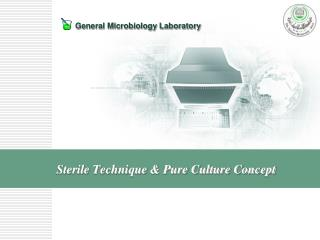 Sterile Technique & Pure Culture Concept