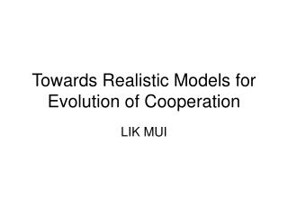Towards Realistic Models for Evolution of Cooperation