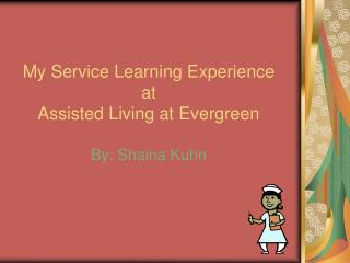 My Service Learning Experience at Assisted Living at Evergreen