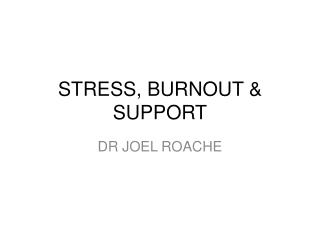 STRESS, BURNOUT & SUPPORT