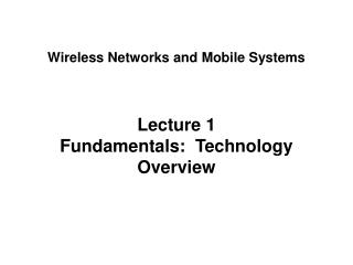 Lecture 1 Fundamentals:  Technology Overview
