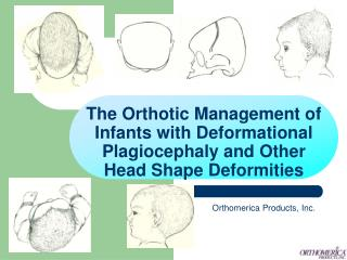 The Orthotic Management of Infants with Deformational Plagiocephaly and Other Head Shape Deformities
