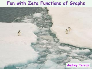 Fun with Zeta Functions of Graphs