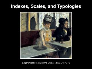 Indexes, Scales, and Typologies