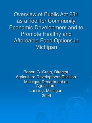 Overview of Public Act 231 as a Tool for Community Economic Development and to Promote Healthy and Affordable Food Optio