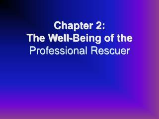 Chapter 2: The Well-Being of the  Professional Rescuer