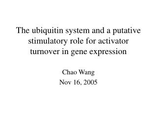 T he ubiquitin system and a putative stimulatory role for activator turnover in gene expression