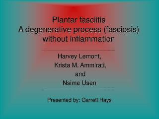 Plantar fasciitis A degenerative process (fasciosis) without inflammation