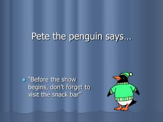 Pete the penguin says…
